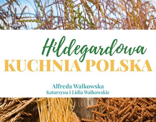 Rozmowa O Hildegardowej Kuchni Polskiej Z Dr Alfreda Walkowska