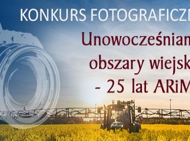 """Konkurs fotograficzny """"Unowocześniamy obszary wiejskie - 25 lat ARiMR"""""""