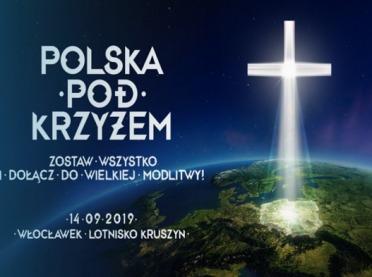 """Akcja """"Polska pod Krzyżem"""" - zostaw wszystko i dołącz do wielkiej modlitwy!"""